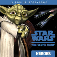 Heroes: A Pop-up Storybook (Star Wars: The Clone Wars)