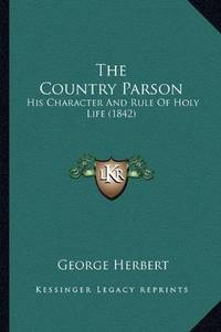 image of The Country Parson: His Character And Rule Of Holy Life (1842)