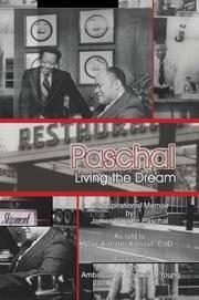 Paschal: Living the Dream   An Inspirational Memoir  By James Vaughn Paschal  As Told to Mae...