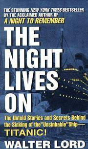 The Night Lives On: The Untold Stories & Secrets Behind the Sinking of the Unsinkable...
