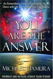 You Are the Answer: An Extraordinary Guide to Entering the Sacred Dance with Life and Fulfilling Your Soul Purpose