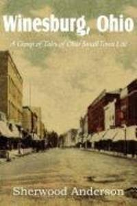 Winesburg, Ohio, a Group Of Tales Of Ohio Small Town Life