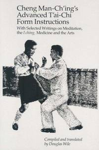 Cheng Man-Ching's Advanced Tai-Chi Form Instructions with Selected Writings on Meditation, the I ching, Medicine and the Arts.