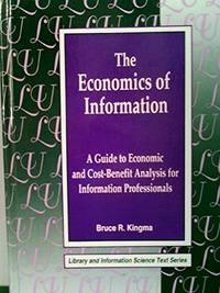 The Economics of Information: A Guide to Economic and Cost-Benefit Analysis for Information Professionals (Library Science Text Series)