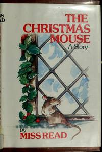 The Christmas Mouse (The Fairacre Series #10) by Read, Miss - 1973