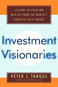 Investment Visionaries  A Roadmap to Wealth from the World's Greatest  Money Managers