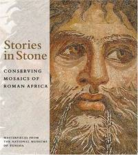 Stories in Stone: Conserving Mosaics of Roman Africa; Masterpieces from the National Museums of...