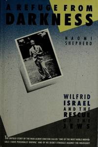 A Refuge From Darkness : Wilfrid Israel and the Rescue of the Jews