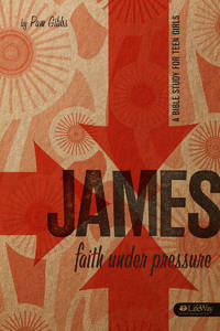 James: Faith Under Pressure: A Bible Study for Teen Girls