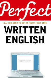 Perfect Written English - All You Need to Get it Right First Time
