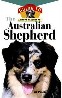 image of The Australian Shepherd: An Owner's Guide toa Happy Healthy Pet