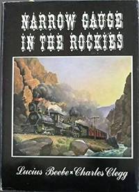 Narrow Gauge in the Rockies Lucius Beebe and Charles Clegg