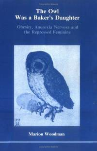 THE OWL WAS A BAKER'S DAUGHTER Anorexia Nervosa and the Repressed Feminine