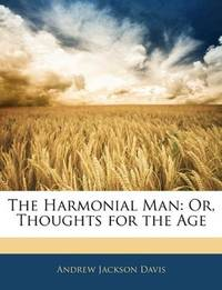 The Harmonial Man - Or, Thoughts For the Age
