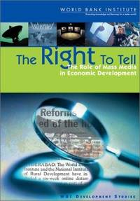 The Right to Tell: The Role of Mass Media in Economic Development (World Bank Institute...