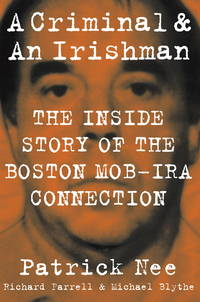 A Criminal & An Irishman: The Inside Story of the Boston Mob-IRA Connection. [1st hardcover].