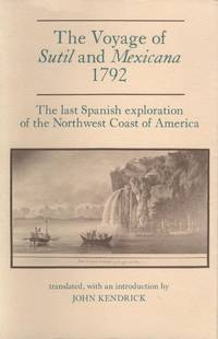 THE VOYAGE OF SUTIL AND MEXICANA 1792. The Last Spanish Exploration of the  Northwest Coast of...