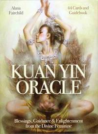 Kuan Yin Oracle by  Alana Fairchild - 2013 - from Lifeways Books & Gifts and Biblio.com