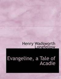 Evangeline, a Tale Of Acadie