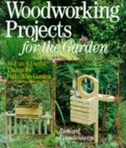 Woodworking Projects For The Garden: 40 Fun & Useful Things for Folks Who Garden