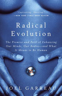 image of Radical Evolution: The Promise and Peril of Enhancing Our Minds, Our Bodies -- and What It Means to Be Human