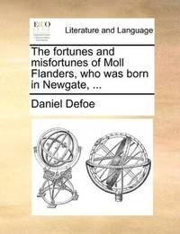image of The fortunes and misfortunes of Moll Flanders, who was born in Newgate, ...