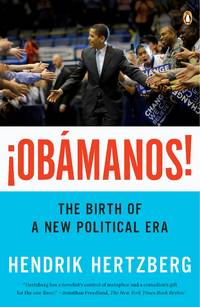 ¡Obamanos!: The Birth of a New Political Era