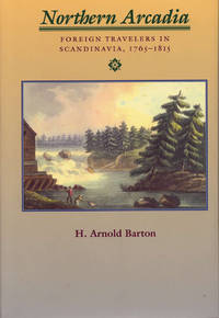 Northern Arcadia  Foreign Travelers in Scandinavia, 1765 - 1815
