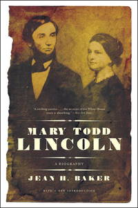 Mary Todd Lincoln: A Biography by  Jean Harvey Baker - Paperback - 2008 - from Red Rover Do Over and Biblio.com