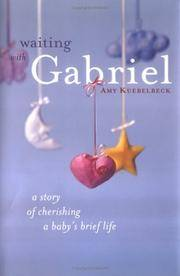 Waiting With Gabriel: A Story of Cherishing a Baby's Brief Life by Amy Kuebelbeck