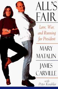All's Fair: Love, War, and Running for President. by James Carville and Mary Matalin with Peter Knobler - Signed First Edition - 1994. - from Black Cat Hill Books and Biblio.com