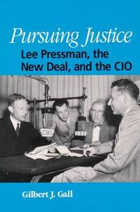 Pursuing Justice: Lee Pressman, the New Deal, and the CIO (SUNY series in American Labor History)
