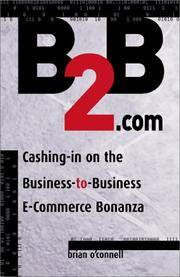 B2B.Com: Cashing-In on the Business-To-Business E-Commerce Bonanza