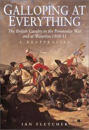 GALLOPING AT EVERYTHING. The British Cavalry In The Peninsular War And At Waterloo 1808 -15. A...
