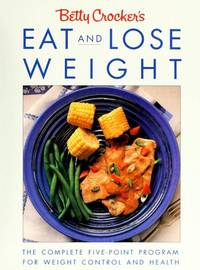 Betty Crocker's Eat and Lose Weight by Betty Crocker Editors - 1st - 1990-06-01 - from BIBLIOTEKA2010 and Biblio.com