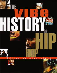 The Vibe History of Hip Hop by Vibe, Magazine