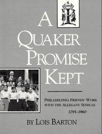 A Quaker Promise Kept: Philadelphia Friends' Work with the Allegany Senecas 1795-1960