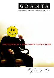 granta - 74 confessions of a middle aged ecstasy eater