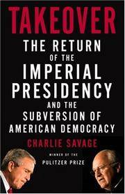Takeover: The Return of the Imperial Presidency and the Subversion of American Democracy Charlie