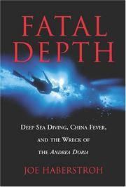 Fatal Depth Deep Sea Diving, China Fever, and the Wreck of the Andrea Doria