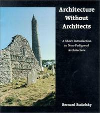 image of Architecture Without Architects: A Short Introduction to Non-Pedigreed Architecture