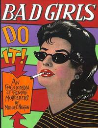 Bad Girls Do It! An Encyclopedia of Female Murderers