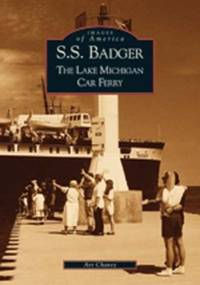 S.S. BADGER : THE LAKE MICHIGAN CAR FERRY