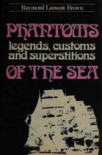 image of Phantoms, Legends, Customs and Superstitions of the Sea