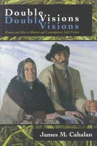 Double Visions: Women and Men in Modern and Contemporary Irish Fiction (Irish Studies)
