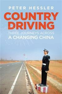 Country Driving: Three Journeys Across a Changing China. by  Peter Hessler - Paperback - 2010 - from Bookhome Australian Internet Bookshop and Biblio.com