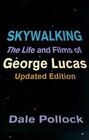 Skywalking: The Life And Films Of George Lucas, Updated Edition by Pollock, Dale