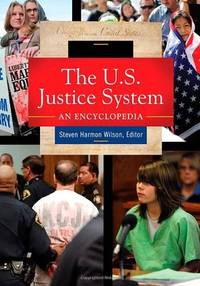 U.S. Justice System, The: An Encyclopedia