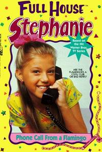 Phone Call From A Flamingo (Full House Stephanie) by Speregen, Devra Newberger