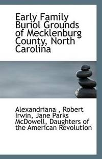 Early Family Burial Grounds of Mecklenburg County, North Carolina